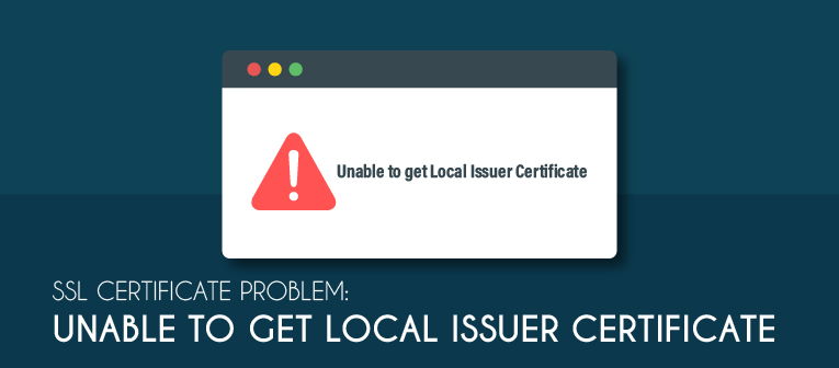 ssl certificate problem unable to get local issuer certificate