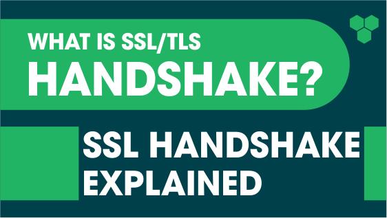 What is SSL/TLS Handshake? SSL Handshake Explained